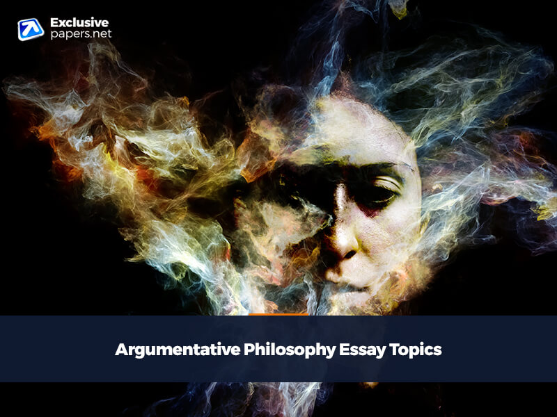 Argumentative Philosophy Essay Topics